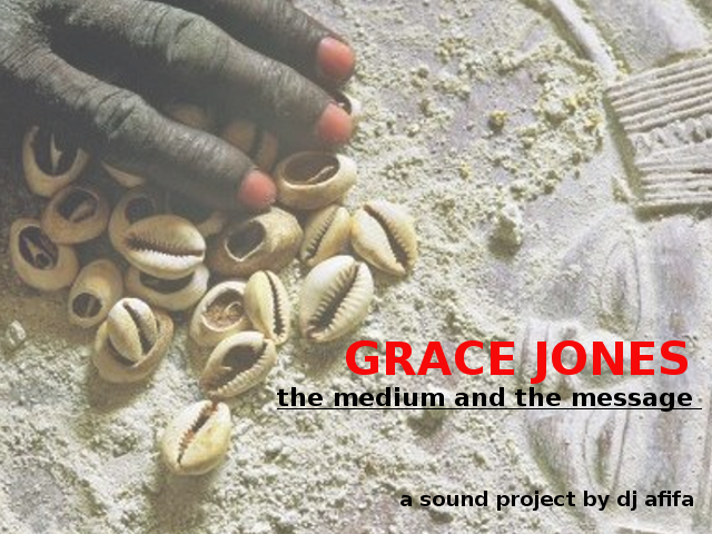 DJ Afifa Presents: Grace Jones – The Medium & The Message