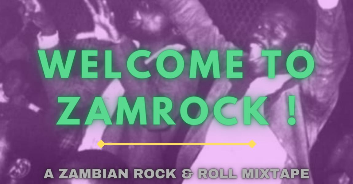 Welcome to Zamrock ! : A Zambian Rock & Roll Mixtape.